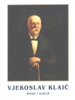 Vjekoslav Klaić – život i djelo. Zbornik radova sa Znanstvenoga skupa o životu i djelu Vjekoslava Klaića