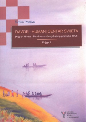 Davor – humani centar svijeta. Progon Hrvata i Muslimana s banjalučkog područja 1995.