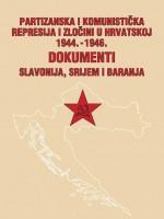 Partizanska i komunistička represija i zločini u Hrvatskoj 1944.-1946.: dokumenti. Knjiga 2: Slavonija, Srijem i Baranja