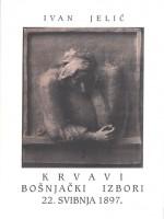Krvavi bošnjački izbori 22. svibnja 1897.
