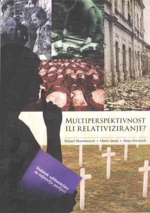 """Multiperspektivnost ili relativiziranje: """"Dodatak udžbenicima za najnoviju povijest"""" i istina o Domovinskom ratu"""