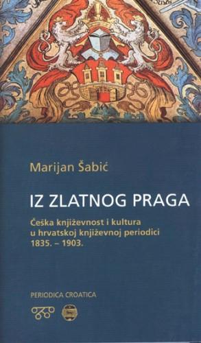 Iz zlatnog Praga: češka književnost i kultura u hrvatskoj književnoj periodici 1835.-1903.