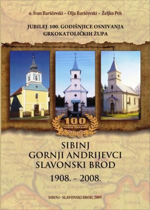 Jubilej 100. godišnjice osnivanja grkokatoličkih župa Sibinj, Gornji Andrijevci i Slavonski Brod: 1908.-2008.