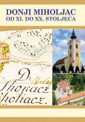 Donji Miholjac od XI. do XX. stoljeća. Zbornik Znanstvenog kolokvija 'Donji Miholjac 1057.-2007.'