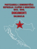 Partizanska i komunistička represija i zločini u Hrvatskoj 1944.-1946.: dokumenti. Knjiga 4: Dalmacija