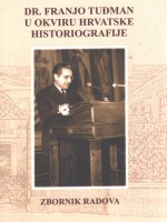 Dr. Franjo Tuđman u okviru hrvatske historiografije. Zbornik radova sa znanstvenog skupa