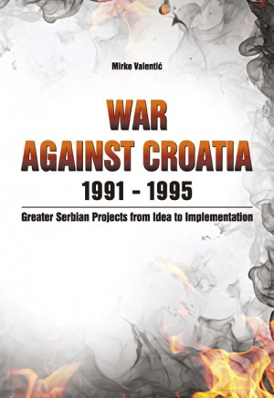 War against Croatia 1991-1995. Greater Serbian Projects from Idea to Implementation