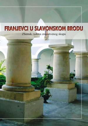 Franjevci u Slavonskom Brodu. Zbornik radova znanstvenog skupa