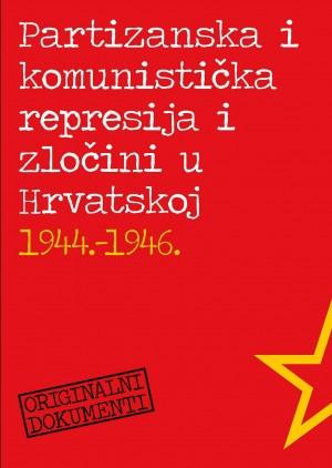 Partizanska i komunistička represija i zločini u Hrvatskoj 1944.-1946.: dokumenti. Knjiga 1